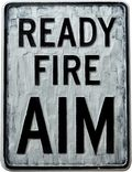 Ready-fire-aim